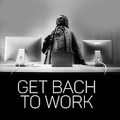Get Bach to Work – Classical Masterpieces to Increase Concentration and Work Better, Destress and Focus, Office Background Music de Bach Music Collective