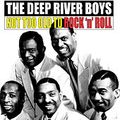 Play & Download Not Too Old to Rock 'N' Roll by Deep River Boys | Napster