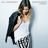 Something's Comin' by Jill Hennessy