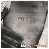 Play & Download Scar by Joe Henry | Napster
