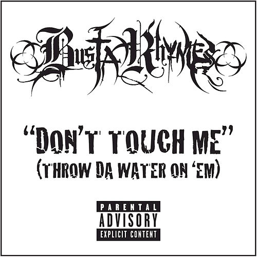 Don't Touch Me (Throw Da Water On 'Em) by Busta Rhymes