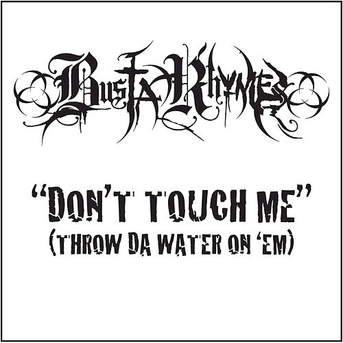 Play & Download Don't Touch Me (Throw Da Water On 'Em) by Busta Rhymes | Napster