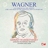 Play & Download Wagner: Das Liebesmahl Der Apostel (The Love-Meal of the Apostles), WWV 69: Overture [Digitally Remastered] by Gennady Rozhdestvensky | Napster