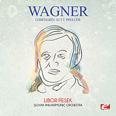Play & Download Wagner: Lohengrin: Act I: Prelude (Digitally Remastered) by Libor Pesek | Napster