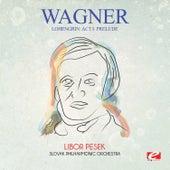 Wagner: Lohengrin: Act I: Prelude (Digitally Remastered) by Libor Pesek