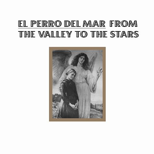 Play & Download From The Valley To The Stars by El Perro Del Mar | Napster