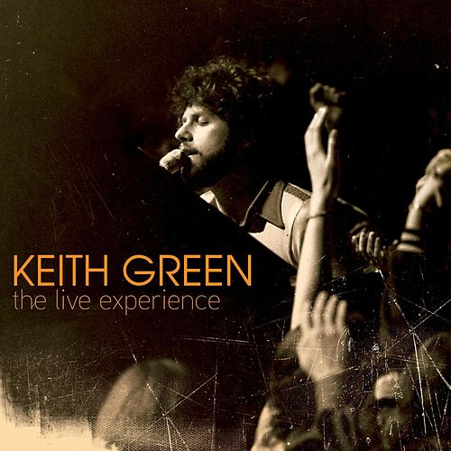 The Live Experience by Keith Green