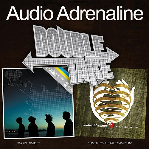 Play & Download Double Take: Worldwide/Until My Heart Caves In by Audio Adrenaline | Napster