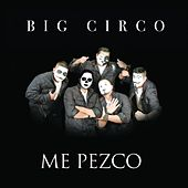 Me Pezco by Big Circo
