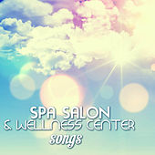 Spa, Salon & Wellness Center Songs - Background Music for Massage, Sauna and Bubble Bath Therapy by Spa Music Collection