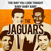 Play & Download The Way You Look Tonight / Baby Baby Baby by The Jaguars | Napster
