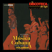 Play & Download La Discoteca del Siglo - Historia de la Música Cubana en el Siglo Xx, Vol. 3 by Various Artists | Napster