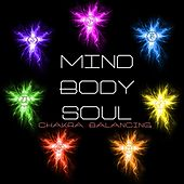 Mind, Body & Soul - Chakra Balancing Sounds for Chakras Meditation by Chakra Balancing Sound Therapy