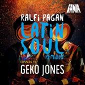 Play & Download Ralfi Pagan Latin Soul Remixeo (Compiled by Geko Jones) by Ralfi Pagan | Napster