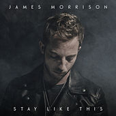 Stay Like This by James Morrison