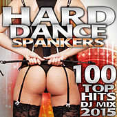 Play & Download Hard Dance Spankers 100 Top Hits DJ Mix 2015 by Various Artists | Napster