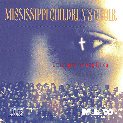 Children of the King by The Mississippi Children's Choir