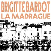 Play & Download La Madrague by Brigitte Bardot | Napster