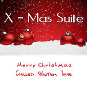 X - Mas Suite - Merry Christmas - Chilled Winter Time by Various Artists