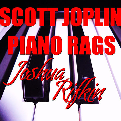 Scott Joplin Piano Rags by Joshua Rifkin