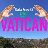 Livin' in the Vatican by Rucka Rucka Ali