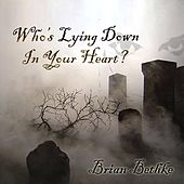 Who's Been Lying Down in Your Heart? by Brian Bethke