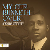 Play & Download My Cup Runneth Over: The Complete Piano Works of R. Nathaniel Dett by Clipper Erickson | Napster