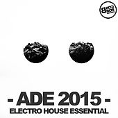 ADE 2015 Electro House Essential by Various Artists