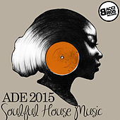 Play & Download ADE 2015 Soulful House Music by Various Artists | Napster