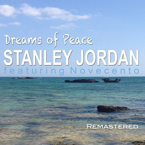 Play & Download Dreams of Peace (Remastered) by Stanley Jordan | Napster