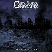 Play & Download Dead Future by Only A Shadow Remains | Napster