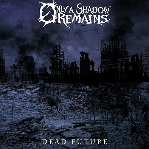 Dead Future by Only A Shadow Remains