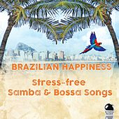 Play & Download Brazilian Happiness (Stress-Free Samba & Bossa Songs) by Various Artists | Napster