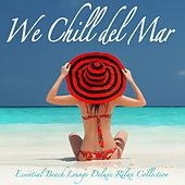 We Chill Del Mar (Essential Beach Lounge Deluxe Relax Collection) by Various Artists