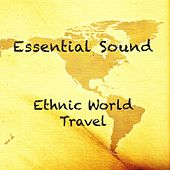 Essential Sound Ethnic World Travel by Various Artists