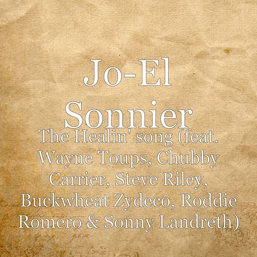 The Healin' Song (feat. Wayne Toups, Chubby Carrier, Steve Riley, Buckwheat Zydeco, Roddie Romero & Sonny Landreth) by Jo-el Sonnier