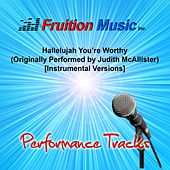 Play & Download Hallelujah You're Worthy (Originally Performed by Judith McAllister) [Instrumental Versions] by Fruition Music Inc. | Napster