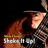 Play & Download Shake It Up by Mick Clarke | Napster