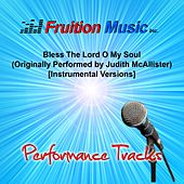 Play & Download Bless the Lord O My Soul (Originally Performed by Judith McAllister) [Instrumental Versions] by Fruition Music Inc. | Napster