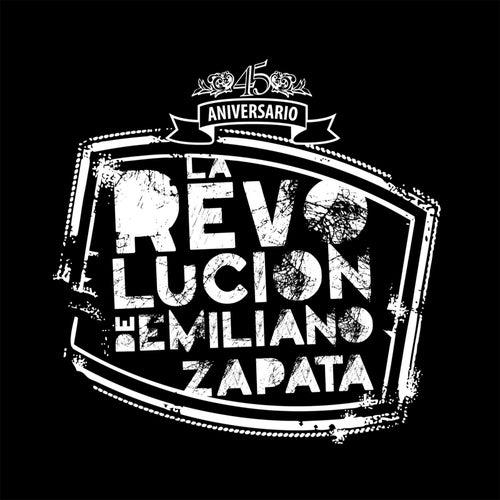 Play & Download La Revolución de Emiliano Zapata 45 Aniversario by La Revolucion De Emiliano Zapata | Napster