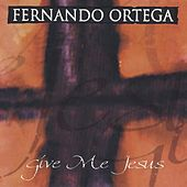 Play & Download Give Me Jesus by Fernando Ortega | Napster