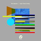 Play & Download Tryin' Find A Way by Tim Deluxe | Napster