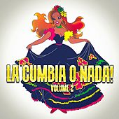 La Cumbia o Nada!, Vol. 2 by Various Artists