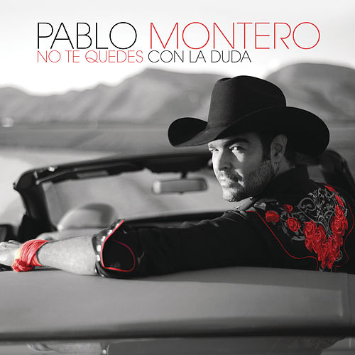 Play & Download No Te Quedes Con la Duda by Pablo Montero | Napster