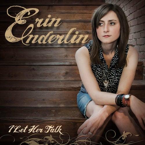 I Let Her Talk by Erin Enderlin