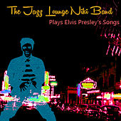 Play & Download The Jazz Lounge Niki Band Plays Elvis Presley's Songs by The Jazz Lounge Niki Band | Napster