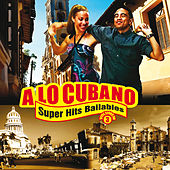 Play & Download A Lo Cubano: Súper Hits Bailables, Vol. 3 by Various Artists | Napster