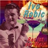 Play & Download Rot ist der Wein by Ivo Robic | Napster