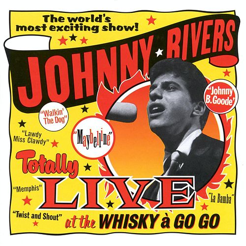 Play & Download Totally Live At The Whiskey A Go Go by Johnny Rivers | Napster