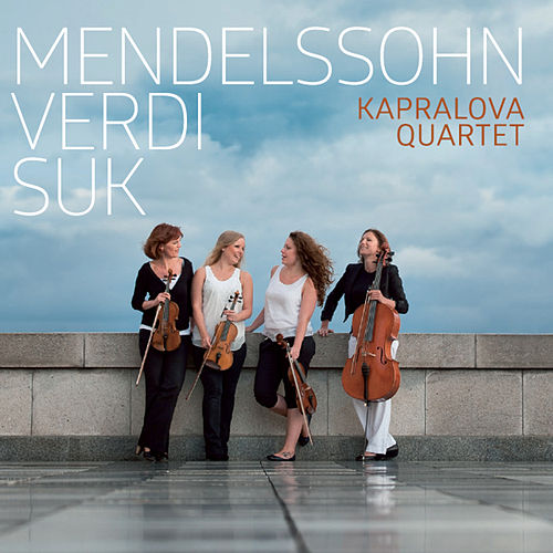 Mendelssohn, Verdi & Suk: Works for String Quartet by Kapralova Quartet